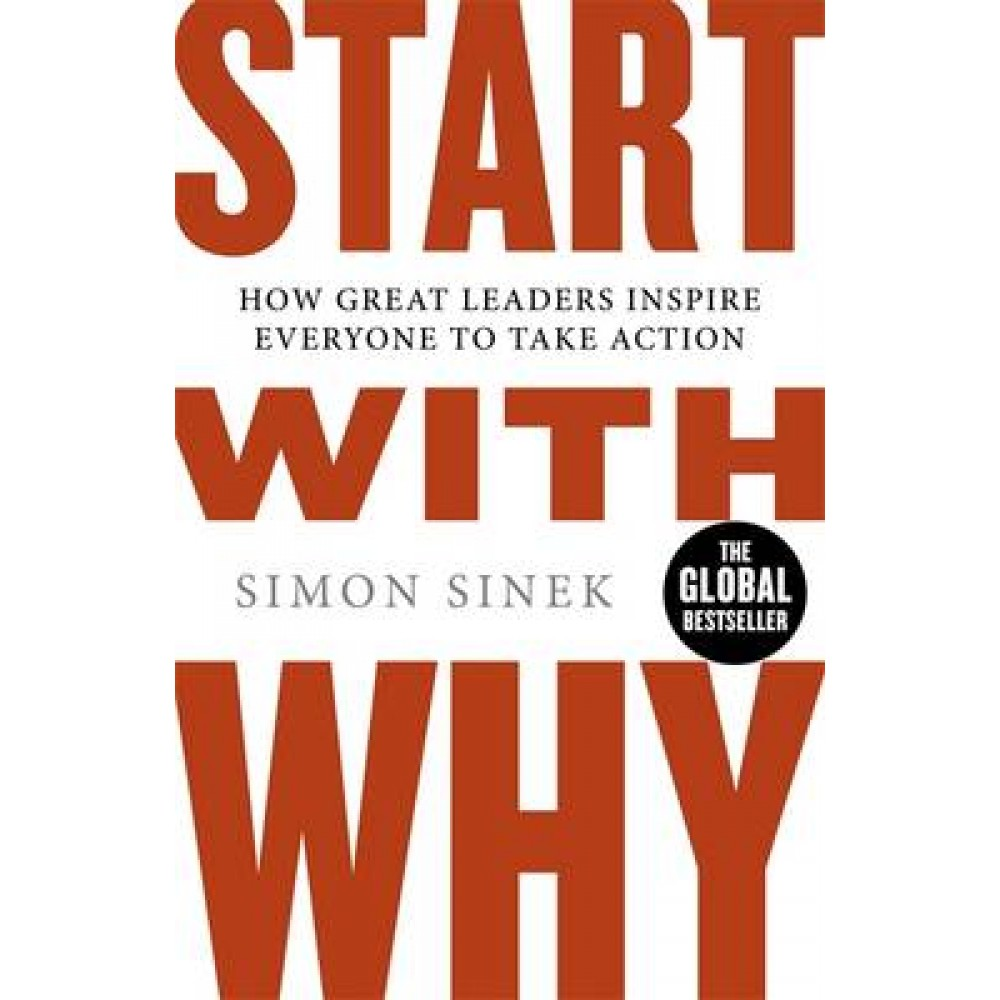 Start With Why: How Great Leaders Inspire Everyone To Take Action (UK)