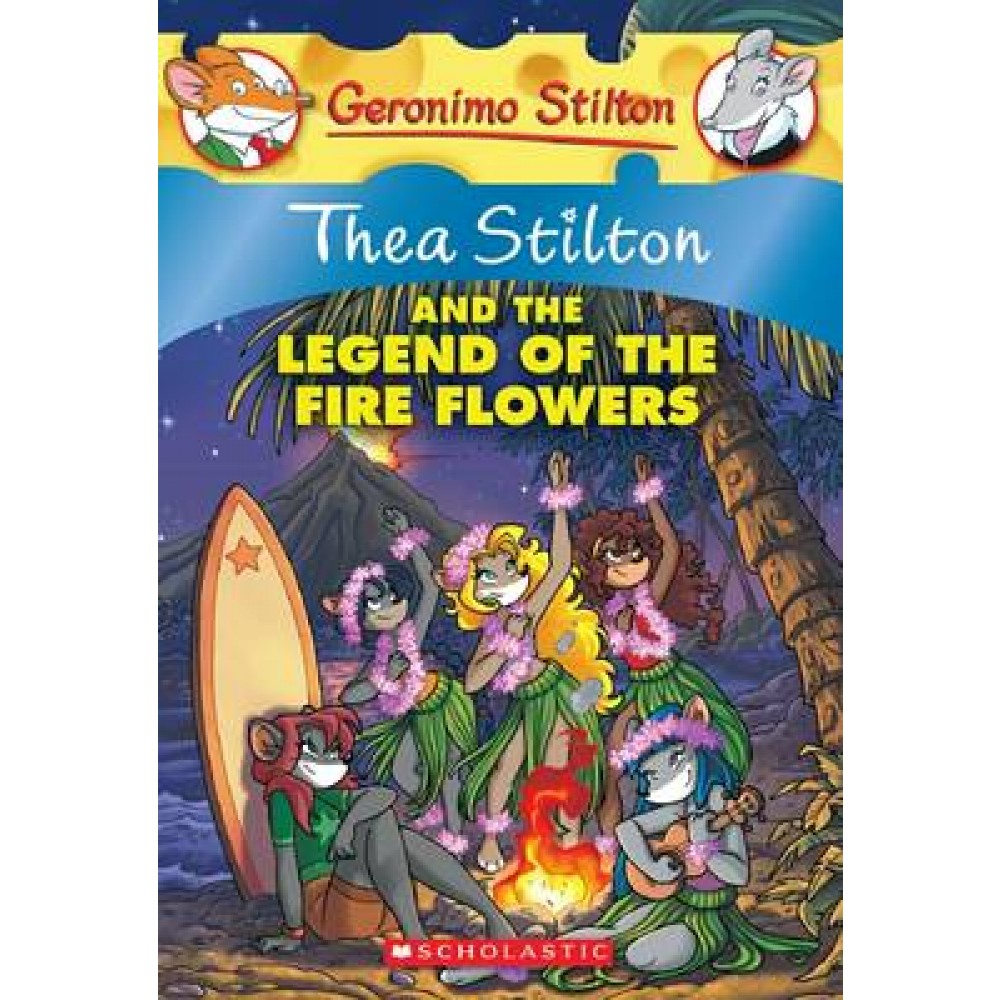 TS 15: THEA STILTON AND THE LEGEND OF THE FIRE FLOWERS