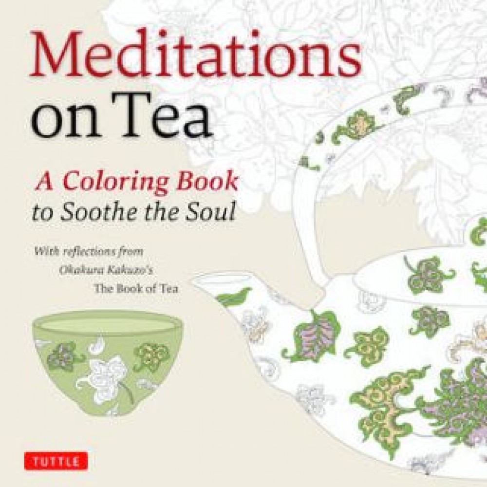 Meditations on Tea : A Coloring Book to Soothe the Soul