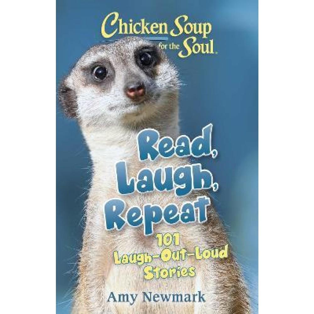 Chicken Soup for the Soul: Read, Laugh, Repeat : 101 LaughOutLoud Stories