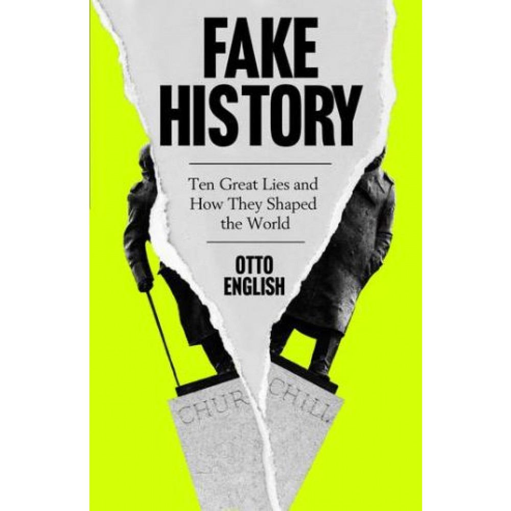 Fake History: Ten Great Lies and How They Shaped the World
