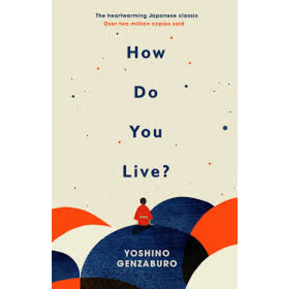 How Do You Live?: The uplifting Japanese classic that has enchanted millions