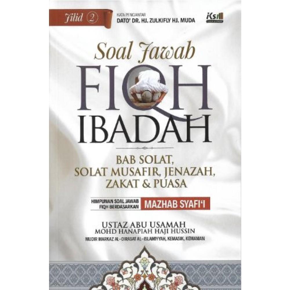 SOAL JAWAB FIQH IBADAH: BAB SOLAT, SOLAT MUSAFIR, JENAZAH, ZAKAT & PUASA