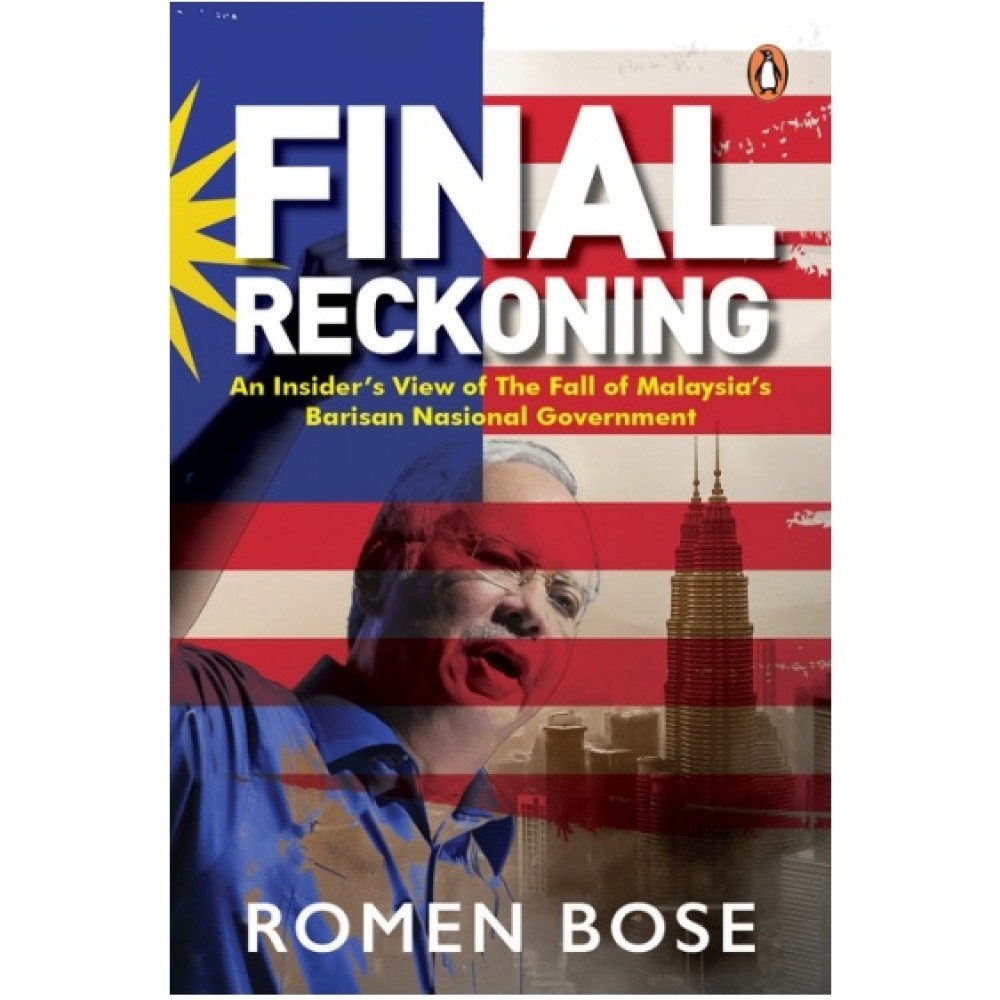 Final Reckoning: An Insider's View of The Fall of Malaysia's Barisan Nasional Government