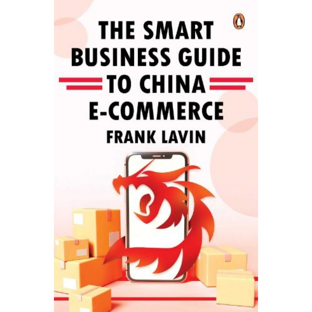 The Smart Business Guide to China E-Commerce:How to Win in the World's Largest Retail Market
