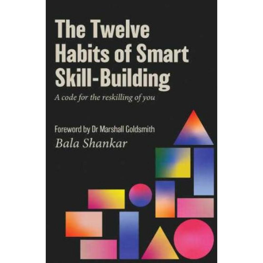 The Twelve Habits of Smart Skill-Building