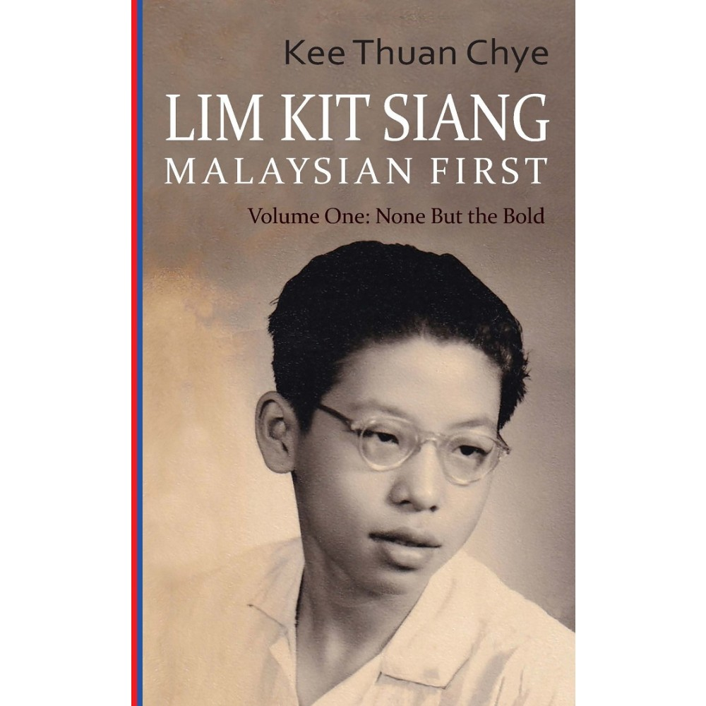 Lim Kit Siang - Malaysian First.  Volume 1: None but the Bold