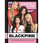 BLACKPINK:QUEENS OF K-POP:THE UNAUTHORIZED FAN GUIDE