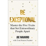 Be Exceptional : Master the Five Traits that Set Extraordinary People Apart