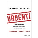 Urgent! : Strategies to Control Urgency, Reduce Stress and Increase Productivity