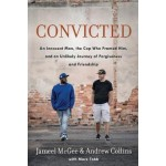 Convicted: A Crooked Cop, an Innocent Man, and an Unlikely Journey of Forgivenness and Friendship