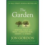 The Garden : A Spiritual Fable About Ways to Overcome Fear, Anxiety, and Stress