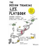 The Design Thinking Life Playbook : Empower Yourself, Embrace Change, and Visualize a Joyful Life