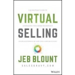 Virtual Selling : A Quick-Start Guide to Leveraging Video, Technology, and Virtual Communication Channels to Engage Remote Buyers and Close Deals Fast