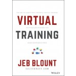 Virtual Training : The Art of Conducting Powerful Virtual Training that Engages Learners and Makes Knowledge Stick
