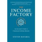 The Income Factory: An Investor's Guide to Consistent Lifetime Returns