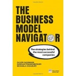 THE BUSINESS MODEL NAVIGATOR : THE STRATEGIES BEHIND THE MOST SUCCESSFUL COMPANIES