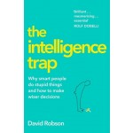 THE INTELLIGENCE TRAP: WHY SMART PEOPLE