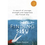FINDING SISU: IN SEARCH OF COURAGE, STRENGTH & HAPPINESS THE FINNISH WAY