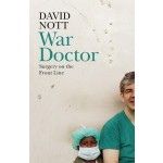 WAR DOCTOR: SURGERY ON FRONT LINE