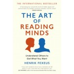 The Art of Reading Minds : Understand Others to Get What You Want