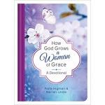 HOW GOD GROWS A WOMAN OF GRACE: A DEVOTI