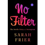 NO FILTER : THE INSIDE STORY OF INSTAGRAM