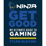 NINJA:GET GOOD:MY ULTIMATE GUIDE TO GAMI