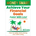 Money Smart :Achieve Your Financial Goals Faster With Less!