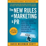 The New Rules of Marketing and PR : How to Use Content Marketing, Podcasting, Social Media, AI, Live Video, and Newsjacking to Reach Buyers Directly