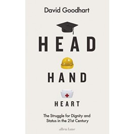 Head Hand Heart: The Struggle for Dignity and Status in the 21st Century