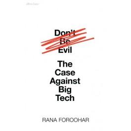 Don't Be Evil: The Case Against Big Tech