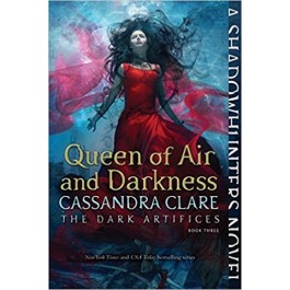 DARK ARTIFICES 03 QUEEN OF AIR & DARKNE
