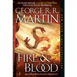FIRE AND BLOOD: 300 YEARS BEFORE A GAME OF THRONES (A TARGAYEN HISTORY)