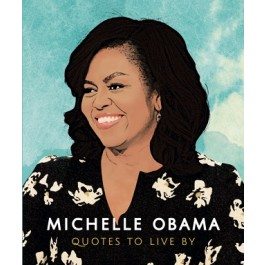 MICHELLE OBAMA - QUOTES TO LIVE BY