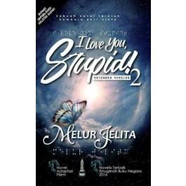 I LOVE YOU STUPID! 2