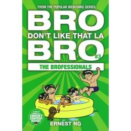 BRO DON'T LIKE THAT LA BRO #3: BROFESSIONALS