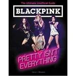 BLACKPINK: PRETTY ISN'T EVERYTHING