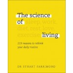 The Science of Living : 219 reasons to rethink your daily routine