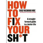 HOW TO FIX YOUR SH*T : A STRAIGHTFORWARD