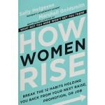 HOW WOMEN RISE: BREAK THE 12 HABITS HOLD