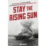 Stay the Rising Sun: The True Story of USS Lexington, Her Valiant Crew, and Changing the Course of World War II