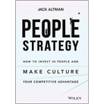 People Strategy : How to Invest in People and Make Culture Your Competitive Advantage