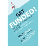 Get Funded!: The Startup Entrepreneur's Guide to Seriously Successful Fundraising