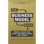 The Business Model Book: Design, build and adapt business ideas that drive business growth