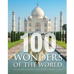 100 Wonders of the World: From Man-Made Masterpieces to Breathtaking Surprised of Nature