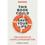 This Book Could Save Your Life : The Science of Living Longer Better