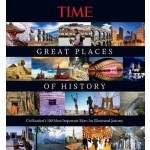 Time the Great Places of History: Civilization's 100 Most Important Sites: An Illustrated Journey