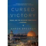 Cursed Victory: A History of Israel and the Occupied Territories, 1967 to the Present