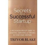 SECRETS TO A SUCCESSFUL STARTUP : A RECESSION-PROOF GUIDE TO STARTING,SURVIVING & THRIVING IN YOUR OWN VENTURE